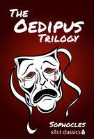 The Oedipus Trilogy: Oedipus the King, Oedipus at Colonus, Antigone - Sophocles Sophocles