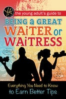 The Young Adult's Guide to Being a Great Waiter and Waitress - Atlantic Publishing Editorial Staff