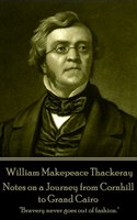 Notes on a Journey from Cornhill to Grand Cairo - William Makepeace Thackeray