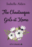 The Chautauqua Girls At Home - Isabella Alden