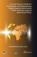 A Good Practice Guide for Developing and Implementing Region-specific Joint Action Plans and Inter-regional Joint Action Plans - eDIGIREGION Project Team eDIGIREGION Project Team