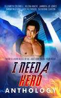 I Need a Hero - Elizabeth Coldwell,Lucy Felthouse,Catherine Curzon