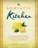 The Adriatic Kitchen - Barbara Unkovic