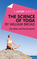 A Joosr Guide to... The Science of Yoga by William Broad - Joosr