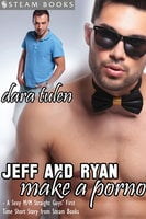Jeff and Ryan Make a Porno - A Sexy M/M Straight Guys' First Time Short Story from Steam Books - Steam Books, Dara Tulen