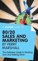 A Joosr Guide to... 80/20 Sales and Marketing by Perry Marshall - Joosr