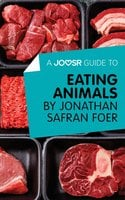 A Joosr Guide to... Eating Animals by Jonathan Safran Foer - Joosr