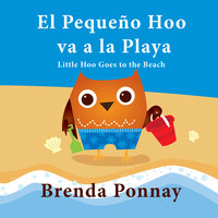 Little Hoo goes to the Beach / El Pequeño Hoo va a la Playa - Brenda Ponnay