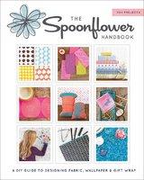 The Spoonflower Handbook - Stephen Fraser, Judi Ketteler, Becka Rahn