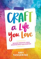 Craft a Life You Love - Amy Tangerine