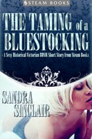 The Taming of a Bluestocking - A Sexy Historical Victorian BDSM Short Story from Steam Books - Sandra Sinclair,Steam Books