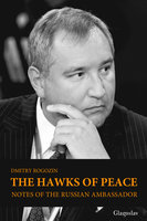 The Hawks of Peace - Dmitry Rogozin