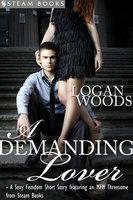 A Demanding Lover - Sexy Femdom MFM Erotica from Steam Books - Steam Books, Logan Woods