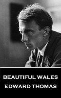 Beautiful Wales - Edward Thomas