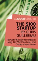 A Joosr Guide to... The $100 Start-Up by Chris Guillebeau - Joosr