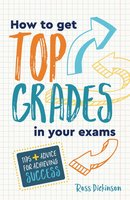 How to Get Top Grades in Your Exams - Ross Dickinson