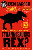 So You Think You Know About Tyrannosaurus Rex? - Ben Garrod
