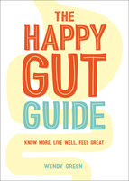 The Happy Gut Guide - Wendy Green