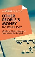 A Joosr Guide to... Other People's Money by John Kay - Joosr