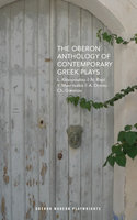 The Oberon Anthology of Contemporary Greek Plays - Lena Kitsopoulou, Nina Rapi, Yannis Mavritsakis, Akis Dimou, Charalampos Giannou