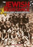 The Jewish Resistance - Paul Roland