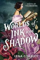 Worlds of Ink and Shadow - Lena Coakley