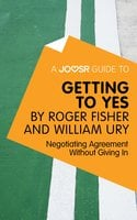 A Joosr Guide to... Getting to Yes by Roger Fisher and William Ury - Joosr