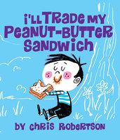 I'll Trade my Peanut Butter Sandwich - Chris Robertson