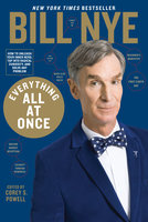 Everything All at Once - Bill Nye,Corey Powell