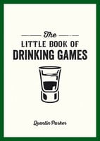 The Little Book of Drinking Games - Quentin Parker