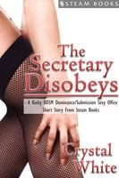 The Secretary Disobeys - A Kinky BDSM Dominance/Submission Sexy Office Short Story From Steam Books - Steam Books, Crystal White