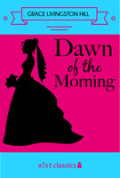 Dawn of the Morning - Grace Livingston Hill