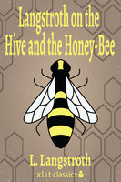 Langstroth on the Hive and the Honey-Bee - L. Langstroth