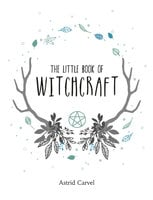 The Little Book of Witchcraft - Astrid Carvel