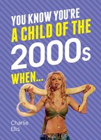 You Know You're A Child of the 2000s When… - Charlie Ellis