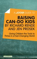 A Joosr Guide to... Raising Can-Do Kids by Richard Rende and Jen Prosek - Joosr
