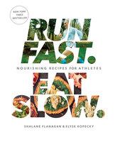 Run Fast. Eat Slow. - Shalane Flanagan, Elyse Kopecky