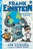 Frank Einstein and the Bio-Action Gizmo (Frank Einstein Series #5) - Jon Scieszka
