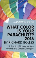 A Joosr Guide to... What Color is Your Parachute? 2016 by Richard Bolles - Joosr