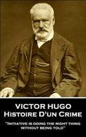 Histoire D'un Crime - Victor Hugo