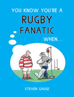 You Know You're A Rugby Fanatic When… - Steven Gauge