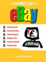 The Beginner's Guide to Buying and Selling on eBay - Clare McCann