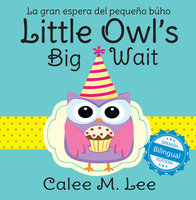 Little Owl's Big Wait / La gran espera del pequeño búho - Calee M. Lee