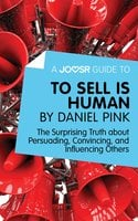 A Joosr Guide to... To Sell Is Human by Daniel Pink - Joosr