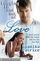 Logging In and Out of Love - A Sensual Interracial BWWM Erotic Romance Short Story from Steam Books - Shanika Patrice, Steam Books