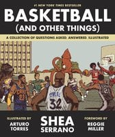Basketball (and Other Things) - Shea Serrano