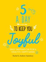 Five A Day to Keep You Joyful - Rachel Sainsbury,Andrew Sainsbury