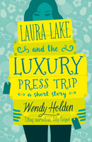 Laura Lake and the Luxury Press Trip - Wendy Holden