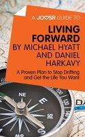 A Joosr Guide to... Living Forward by Michael Hyatt and Daniel Harkavy - Joosr
