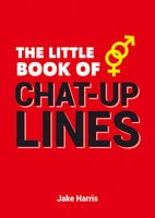 The Little Book of Chat Up Lines - Jake Harris
